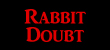 Rabbit Doubt
